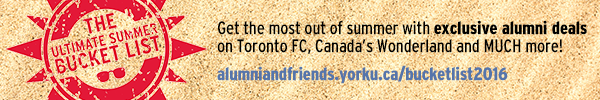 Get the most out of summer with exclusive alumni deals on Toronto FC, Canada's Wonderland and MUCH more! alumniandfriends.yorku.ca/bucketlist2016
