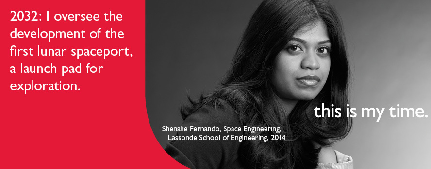 Space Engineering student, Shenalie Fernando, intends to create a launch pad for exploration by overseeing the development of the first lunar spaceport. She is participating in the 'This is my Time' campaign as a member of the class of 2014.