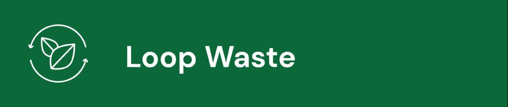Loop Waste