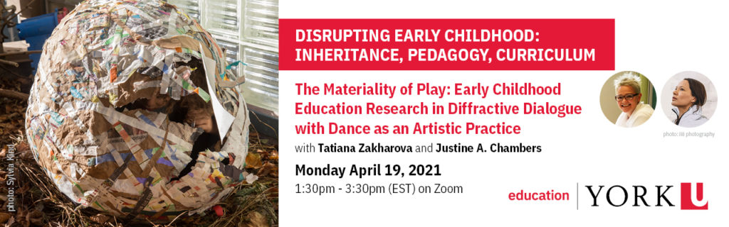 header image from flyer: picture of large paper mache egg with children hiding in it; title of event: The Materiality of Play: Early Childhood Education Research in Diffractive Dialogue with Dance as an Artistic Practice with Tatiana Zakharova and Justine A. Chambers; date and time of event: Monday, April 19, 2021, 1:30 - 3:30 p.m.