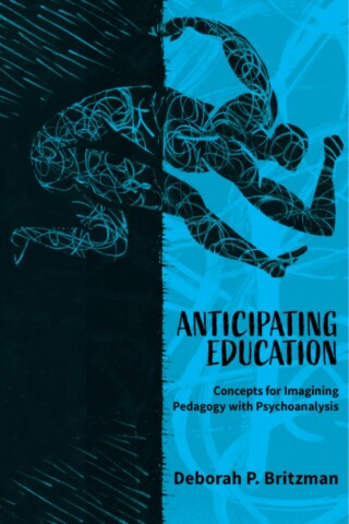 Book cover of Anticipating Education: Concepts for Imagining Pedagogy with Psychoanalysis.By: Professor Deborah Britzman