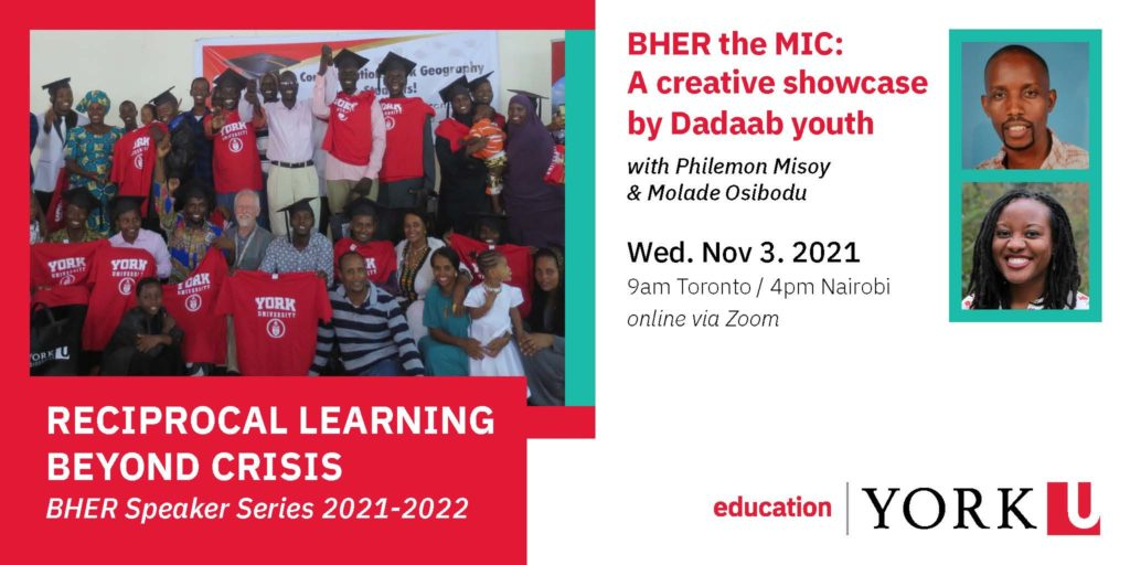 social card of flyer for BHER the MIC: A creative showcase by Dadaab youth on Wednesday, November 3, 2021 | 9am Toronto/4pm Nairobi online via Zoom. Image of Dadaab students with professor Don Dippo. Headshots of Philemon Misoy and Molade Osibodu.