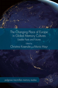 Uploaded To The Changing Place of Europe in Global Memory Cultures: Usable Pasts and Futures book cover