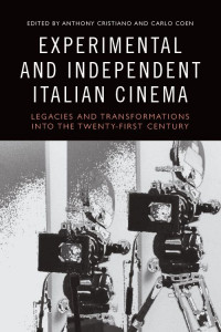 Experimental and Independent Italian Cinema: Legacies and Transformations into the Twenty-First Century book cover
