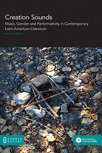 Creation Sounds: Music, Gender and Performativity in Contemporary Latin American Literature