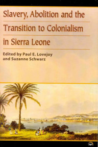 slavery, abolition and the transition to colonialism in sierra leone book cover