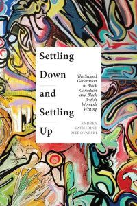 Settling Down and Settling Up: The Second Generation in Black Canadian and Black British Women's Writing book cover