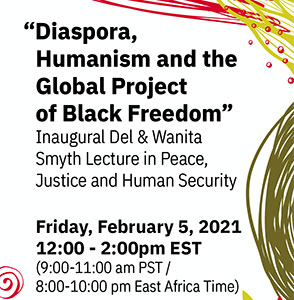 """Diaspora, Humanism and the Global Project of Black Freedom,"""" Inaugural Del & Wanita Smyth Lecture on Peace, Justice and Human Security poster"""