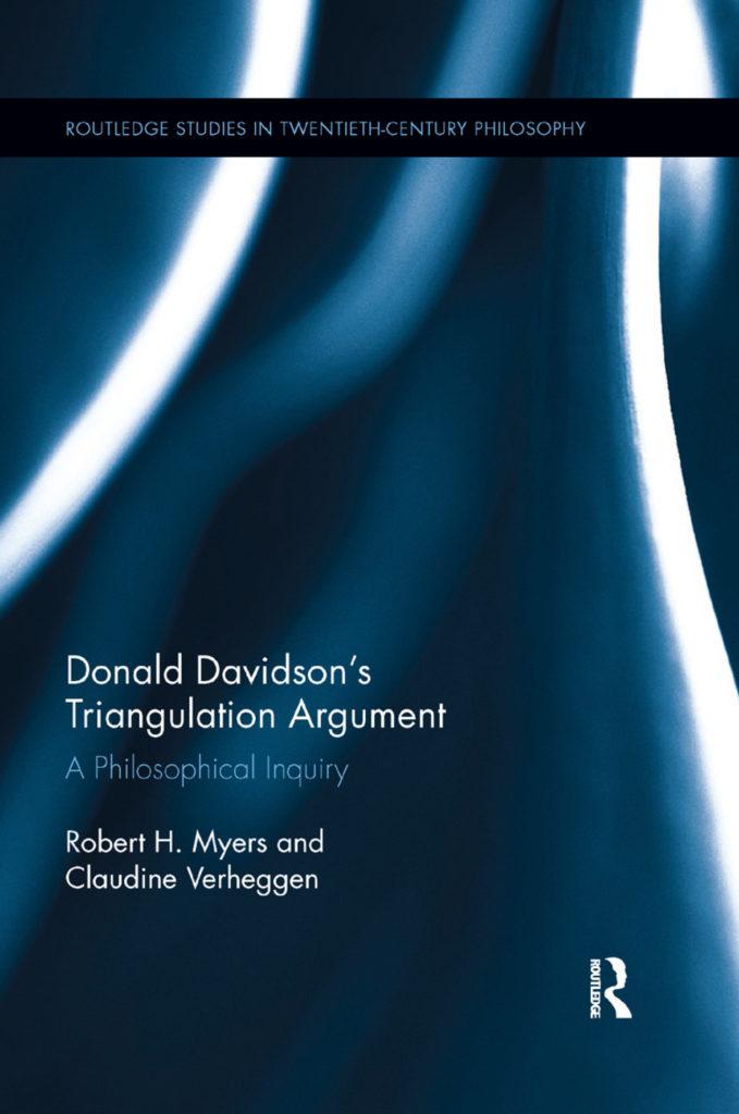 Donald Davidson's Triangulation Argument A Philosophical Inquiry By Robert H. Myers, Claudine Verheggen