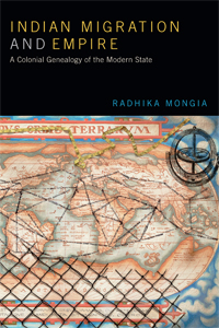 Indian Migration and Empire - A Colonial Genealogy of the Modern State by Radhika Mongia book cover