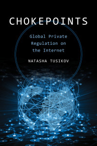 Book Cover: Chokepoints Global Private Regulation on the Internet