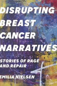 Book Cover: Disrupting Breast Cancer Narratives