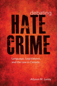 Book Cover: Hate Crime - Language, Legislatures, and the Law in Canada