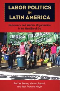Book Cover: Labor Politics in Latin America - Democracy and Worker Organization in the Neoliberal Era