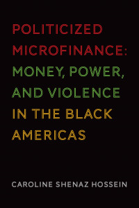 Book Cover: Politicized Microfinance - Money, Power, and Violence in the Black Americas