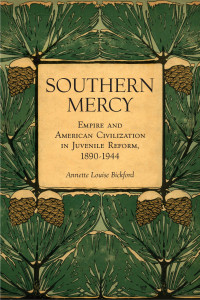 Book Cover: Southern Mercy - Empire and American Civilization in Juvenile Reform, 1890-1944