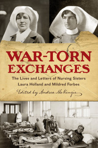 War-Torn Exchanges: The Lives and Letters of Nursing Sisters Laura Holland and Mildred Forbes book cover